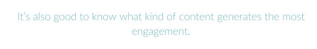 It's also good to know what kind of content generates the most engagement.